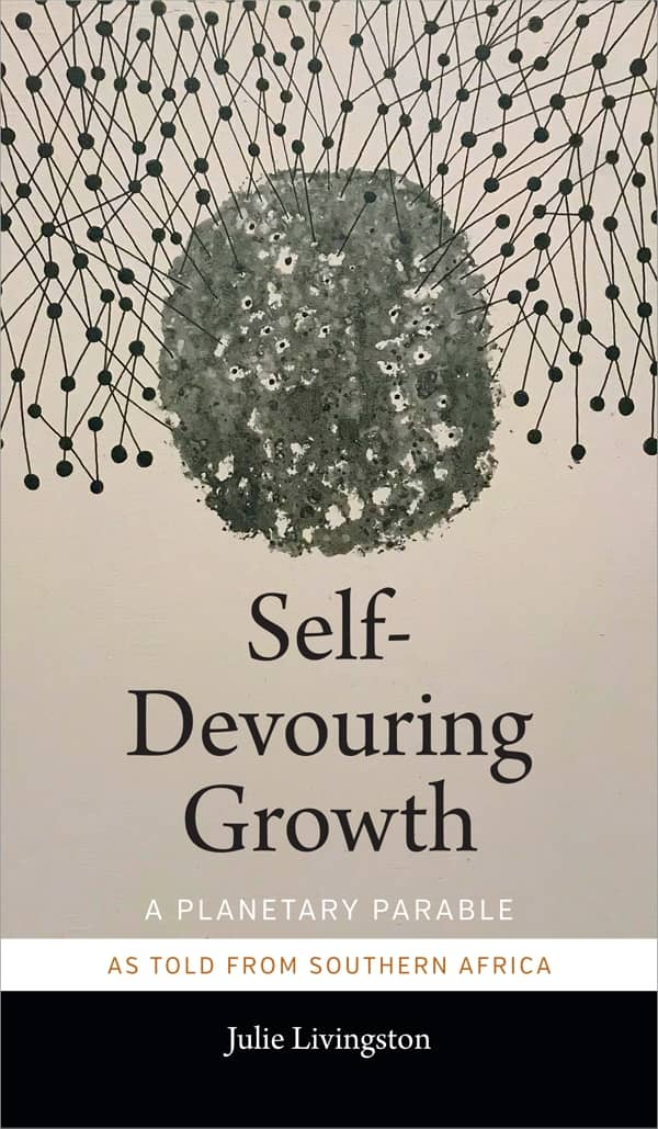 'Self-Devouring Growth: A Planetary Parable as Told from Southern Africa' book cover