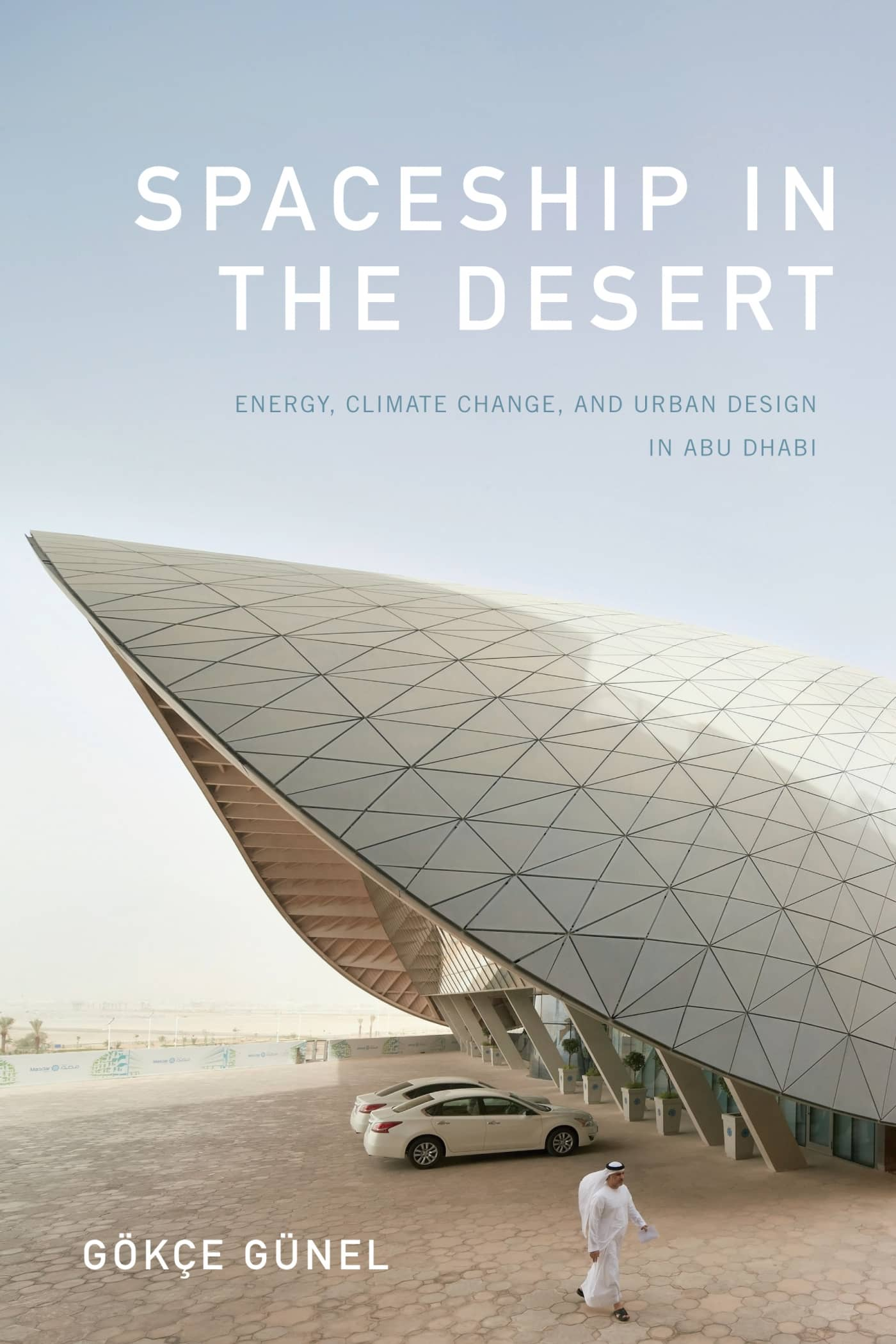 'Spaceship in the Desert: Energy, Climate Change, and Urban Design in Abu Dhabi' book cover